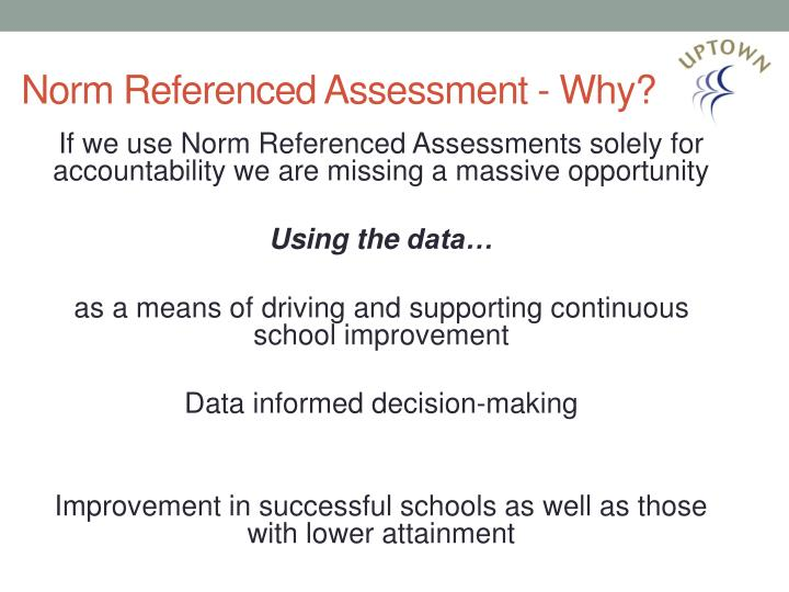 Norm Referenced Assessment - Why?