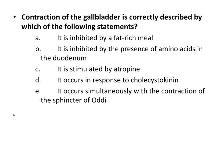 Contraction of the gallbladder is correctly described by which of the following statements?