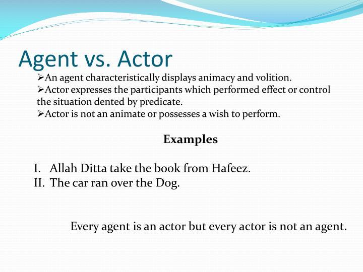 Agent vs. Actor
