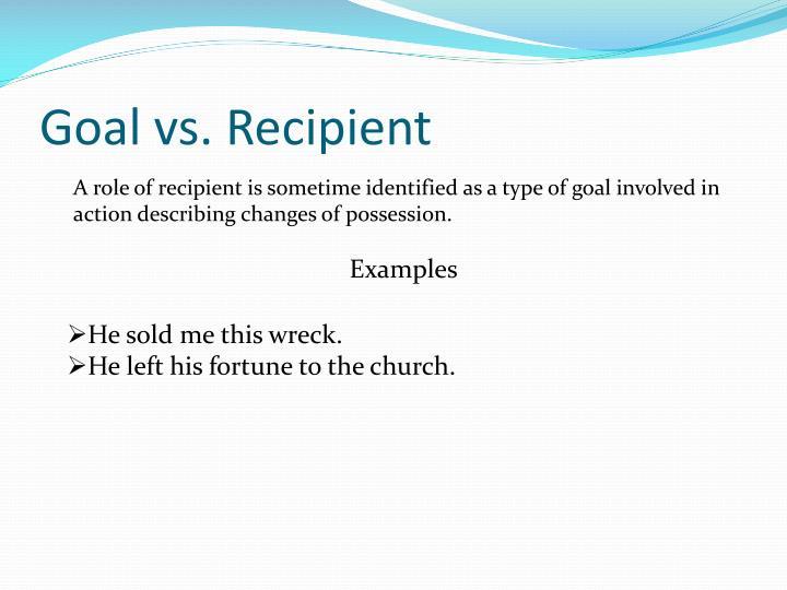 Goal vs. Recipient