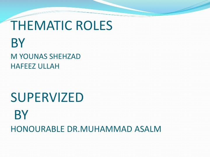 Thematic roles by m younas shehzad hafeez ullah supervized by honourable dr muhammad asalm