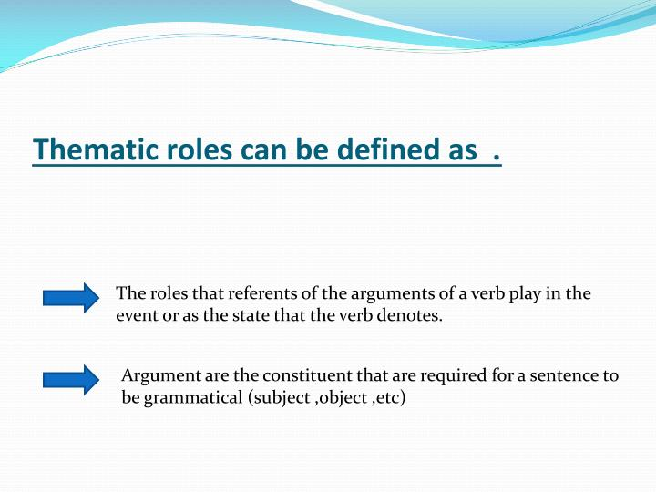 Thematic roles can be defined as  .