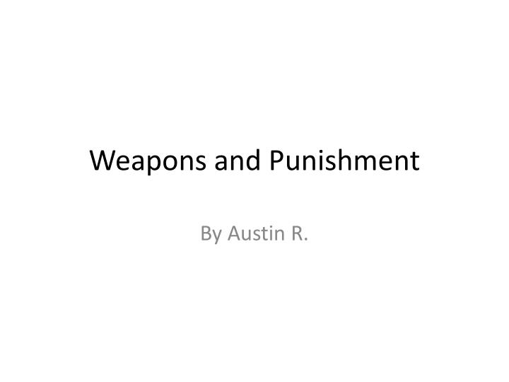 Weapons and punishment