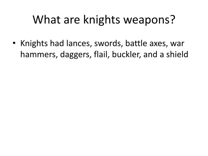 What are knights weapons?