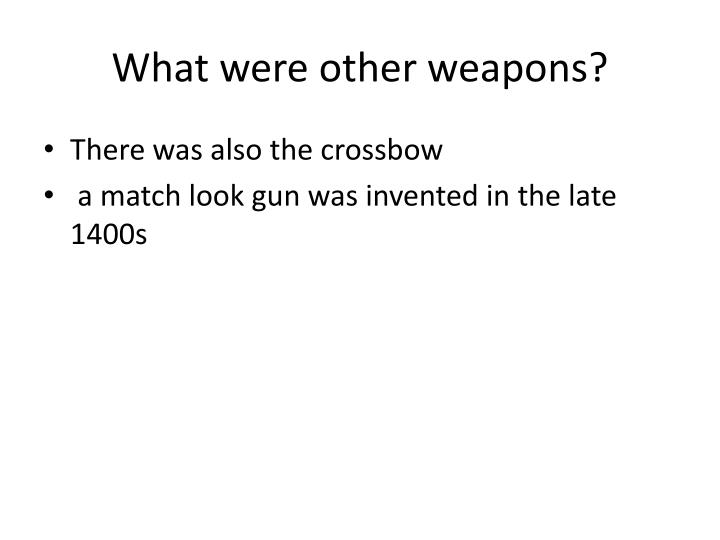 What were other weapons?