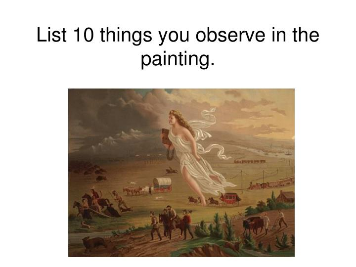 List 10 things you observe in the painting.