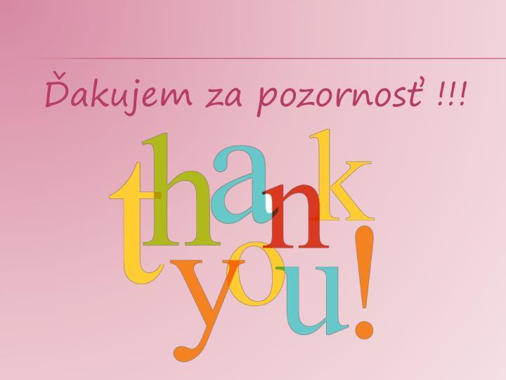 Ďakujem za pozornosť !!!