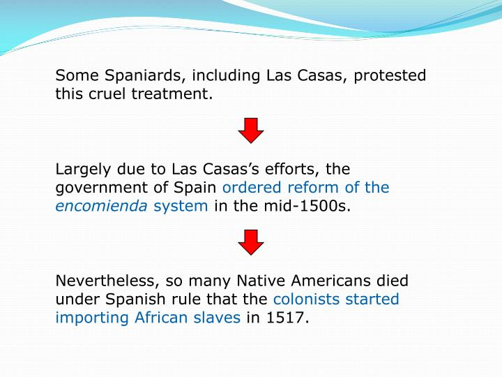 Some Spaniards, including Las Casas, protested this cruel treatment.