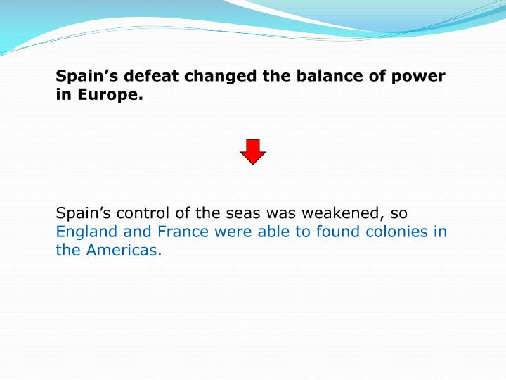 Spain's defeat changed the balance of power in Europe.