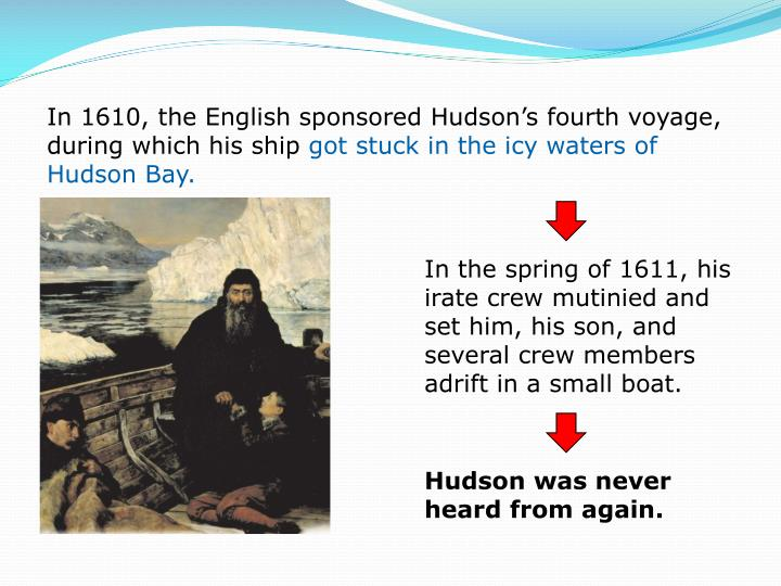 In 1610, the English sponsored Hudson's fourth voyage, during which his ship