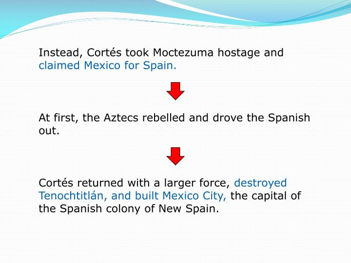 Instead, Cortés took Moctezuma hostage and