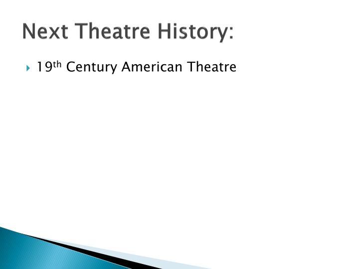Next Theatre History: