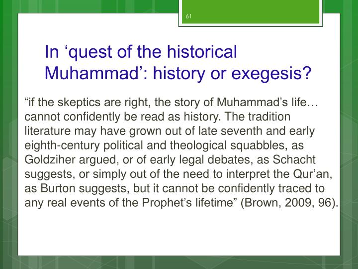 In 'quest of the historical Muhammad': history or exegesis?