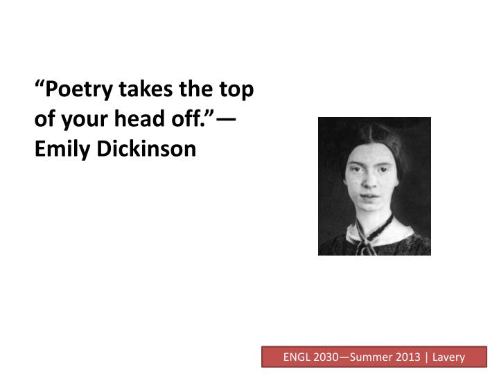 """Poetry takes the top of your head off.""—Emily Dickinson"