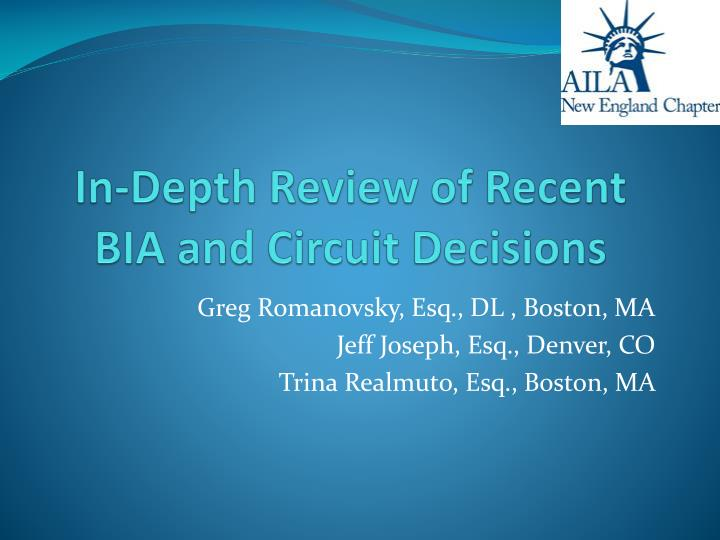 In depth review of recent bia and circuit decisions