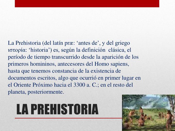 La Prehistoria (del latín