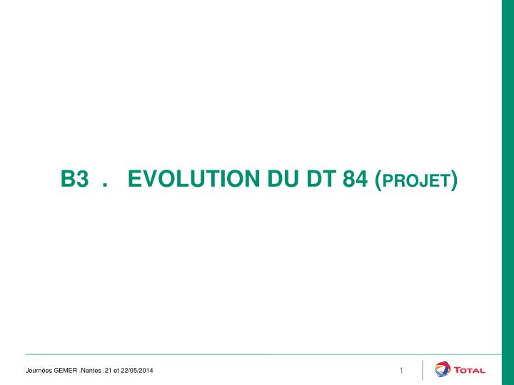 B3  .   EVOLUTION DU DT 84 (