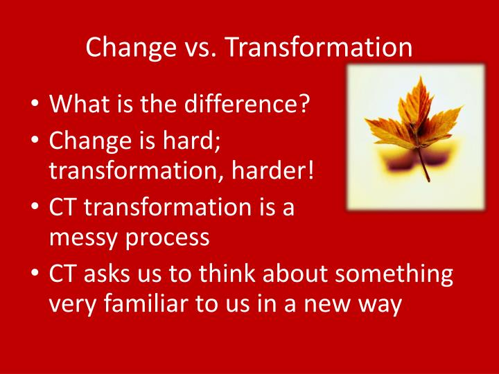Change vs. Transformation