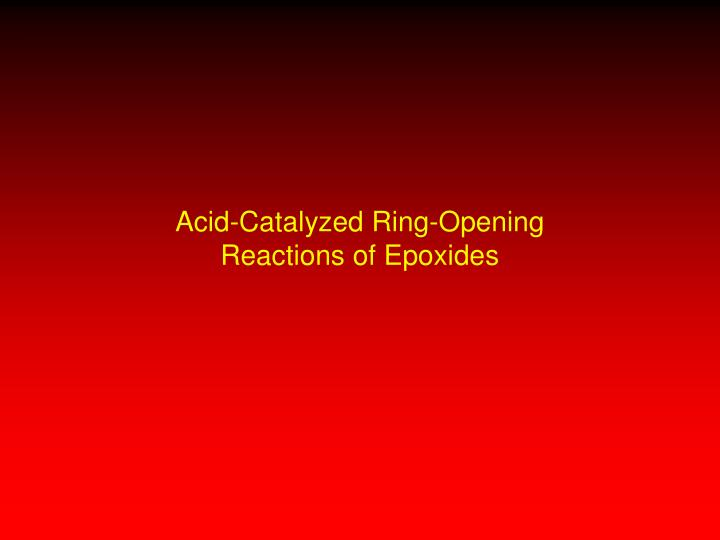 Acid-Catalyzed Ring-Opening
