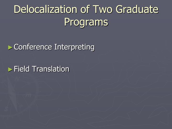 Delocalization of Two Graduate Programs