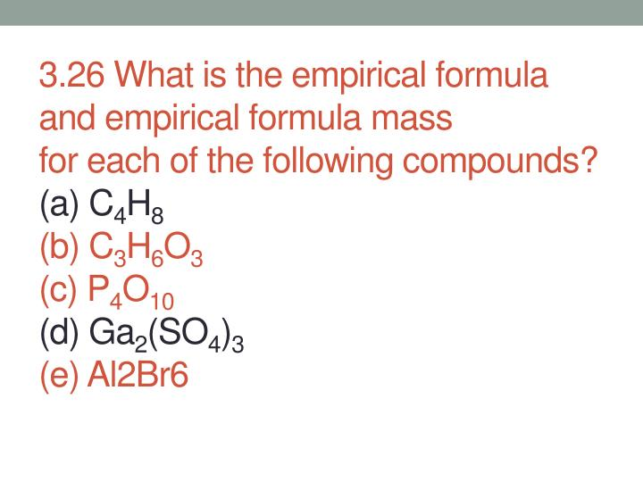 3.26 What is the empirical formula and empirical formula mass