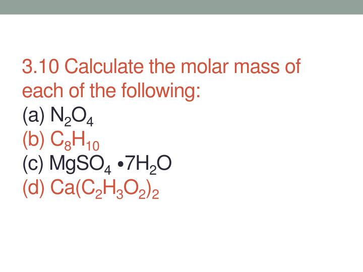 3.10 Calculate the molar mass of each of the following: