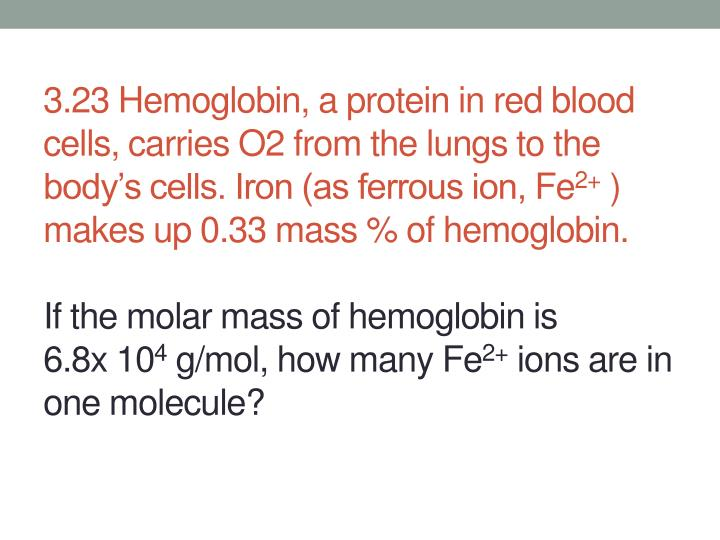 3.23 Hemoglobin, a protein in red blood cells, carries O2