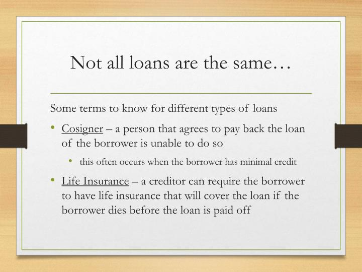 Not all loans are the same…