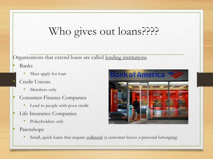 Who gives out loans????
