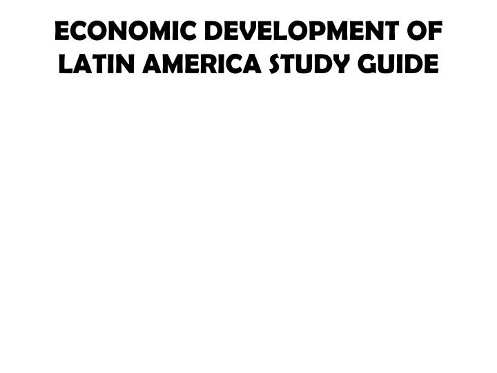 Economic development of latin america study guide