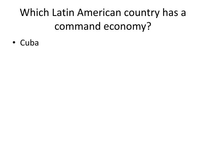 Which latin american country has a command economy