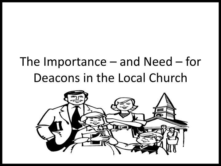 The importance and need for deacons in the local church