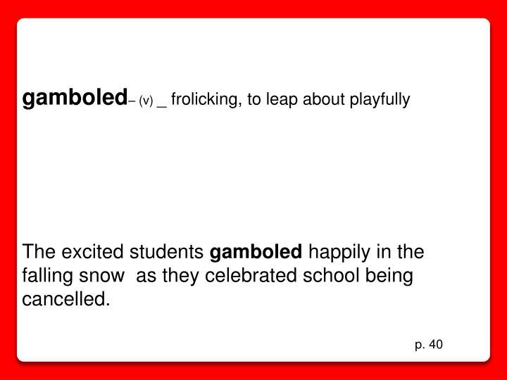 gamboled
