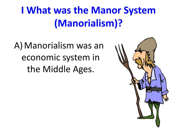 I what was the manor system manorialism