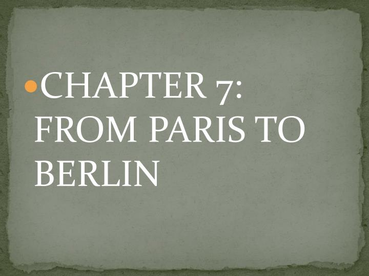 CHAPTER 7: FROM PARIS TO BERLIN