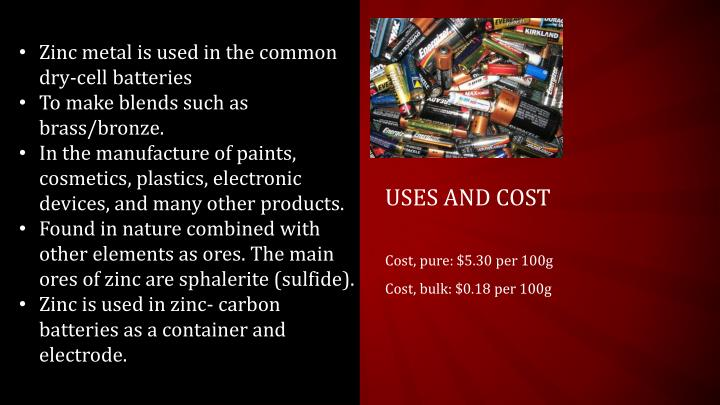 Zinc metal is used in the common dry-cell batteries