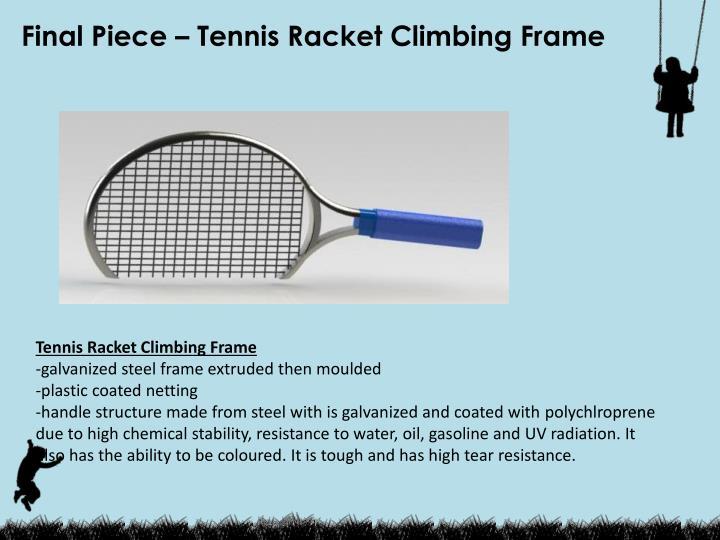 Final Piece – Tennis Racket Climbing Frame