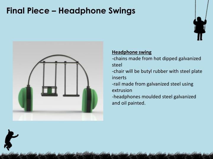 Final Piece – Headphone Swings