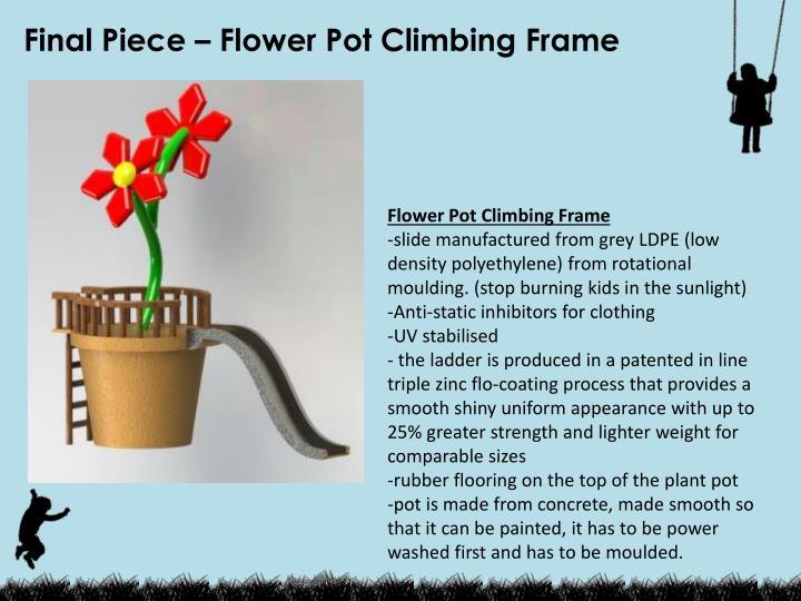 Final Piece – Flower Pot Climbing Frame