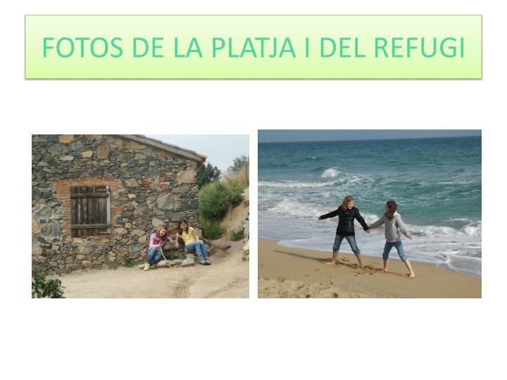 FOTOS DE LA PLATJA I DEL REFUGI