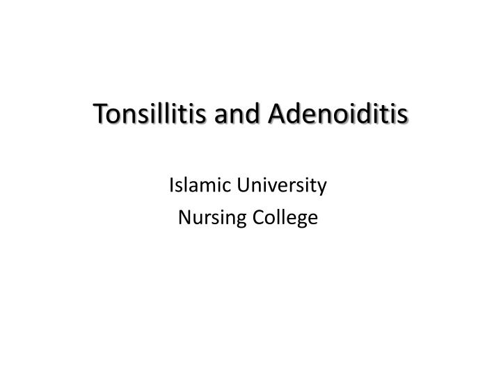 Tonsillitis and Adenoiditis