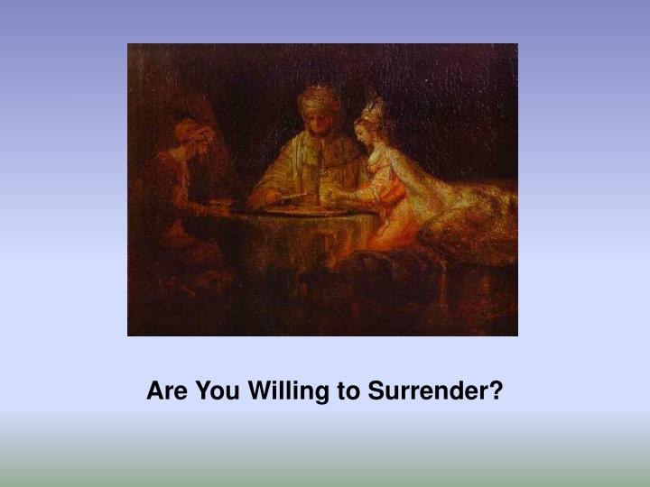 Are You Willing to Surrender?