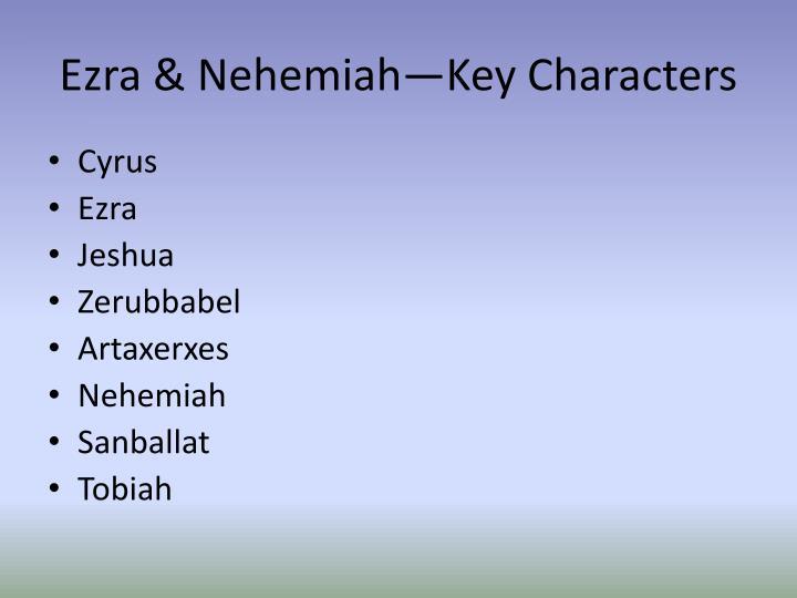 Ezra & Nehemiah—Key Characters