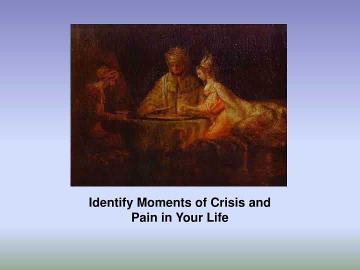 Identify Moments of Crisis and Pain in Your Life