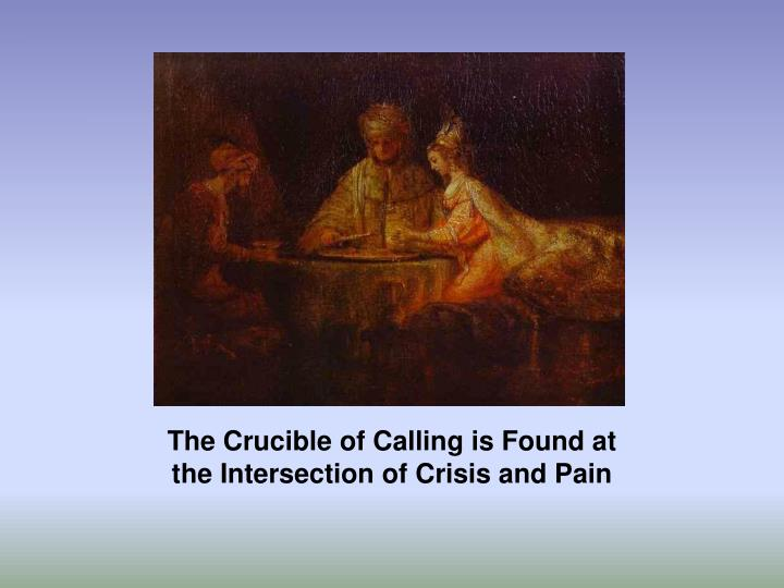 The Crucible of Calling is Found at the Intersection of Crisis and Pain
