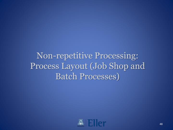 Non-repetitive Processing: Process Layout (Job Shop and Batch Processes)