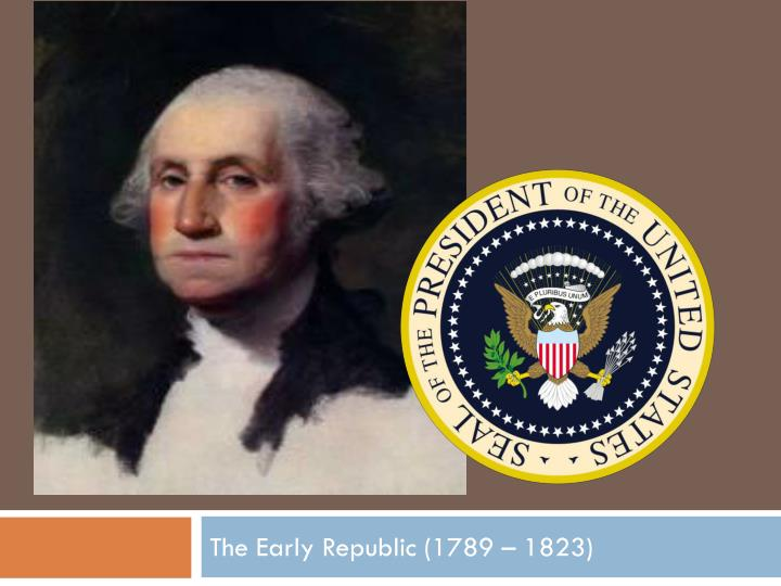The early republic 1789 1823