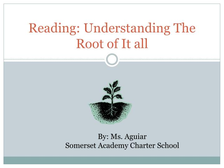 Reading understanding the root of it all