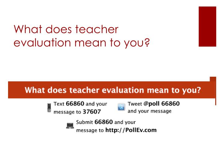What does teacher evaluation mean to you?