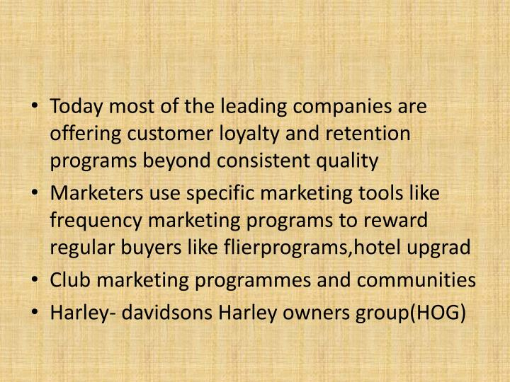 Today most of the leading companies are offering customer loyalty and retention programs beyond consistent quality